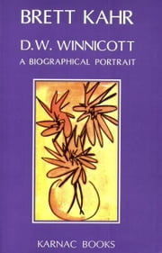 D.W. Winnicott - A Biographical Portrait ebook by Brett Kahr