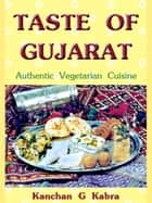 Taste Of Gujarat ebook by Kanchan Kabra