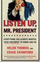 Listen Up, Mr. President - Everything You Always Wanted Your President to Know and Do ebook by Helen Thomas, Craig Crawford