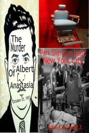 The Murder of Albert Anastasia October 25, 1957 Park Sheraton Hotel New York City ebook by Robert Grey Reynolds Jr