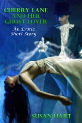 Cherry Lane And Her Ghost Lover (An Erotic Short Story) ebook by Susan Hart