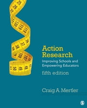 Action Research - Improving Schools and Empowering Educators ebook by Craig A. Mertler