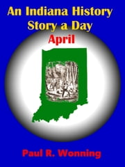 An Indiana History Story a Day: April ebook by Paul R. Wonning