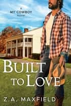 Built to Love ebook by Z.A. Maxfield