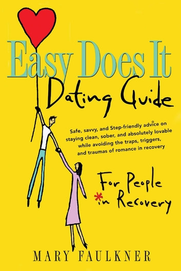 Easy Does It Dating Guide - For People in Recovery ebook by Mary Faulkner