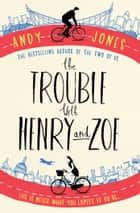 The Trouble with Henry and Zoe ebook by Andy Jones