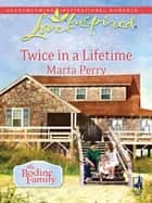 Twice in a Lifetime (Mills & Boon Love Inspired) (The Bodine Family, Book 1) ebook by Marta Perry