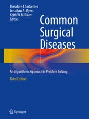 Common Surgical Diseases - An Algorithmic Approach to Problem Solving ebook by Theodore J. Saclarides,Jonathan A. Myers,Keith W. Millikan