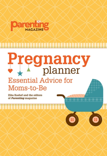 Pregnancy Planner - Essential Advice for Moms-to-Be ebook by Editors of Parenting Magazine