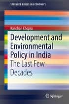 Development and Environmental Policy in India - The Last Few Decades ebook by Kanchan Chopra