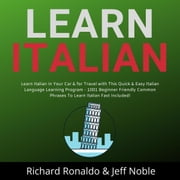 Learn Italian: Learn Italian in Your Car & for Travel with This Quick & Easy Italian Language Learning Program - 1001 Beginner Friendly Common Phrases To Learn Italian Fast Included! audiobook by Richard Ronaldo, Jeff Noble