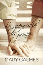 La grenouille du prince ebook by Mary Calmes, Lily Karey