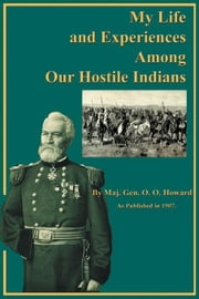 My Life and Experiences Among Our Hostile Indians ebook by Howard, O. O.