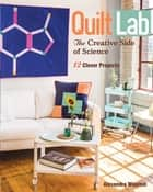 Quilt Lab-The Creative Side of Science - 12 Clever Projects ebook by Alexandra Winston