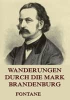Wanderungen durch die Mark Brandenburg ebook by Theodor Fontane