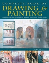 The Complete Book of Drawing & Painting ebook by Chaplin, Mike