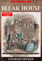 Bleak House (Complete & Illustrated)(Free Audio Book Link) - With Fortythree Illustrations ebook by Charles Dickens