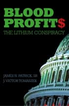 Blood Profit$ - The Lithium Conspiracy ebook by J. Victor Tomaszek, James N. Patrick
