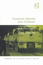 'Innocent Women and Children' - Gender, Norms and the Protection of Civilians ebook by Dr R Charli Carpenter,Professor Pauline Gardiner Barber,Professor Marianne H Marchand,Professor Jane Parpart