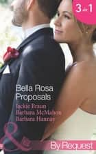 Bella Rosa Proposals: Star-Crossed Sweethearts (The Brides of Bella Rosa, Book 7) / Firefighter's Doorstep Baby (The Brides of Bella Rosa, Book 8) / The Bridesmaid's Baby (Baby Steps to Marriage..., Book 2) (Mills & Boon By Request) ebook by Jackie Braun, Barbara McMahon, Barbara Hannay