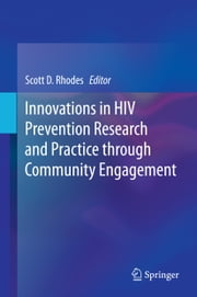 Innovations in HIV Prevention Research and Practice through Community Engagement ebook by Scott D. Rhodes