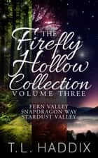 Firefly Hollow Collection, Volume Three - Firefly Hollow Collection, #3 ebook by T. L. Haddix