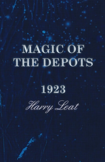 Magic of the Depots - 1923 ebook by Harry Leat
