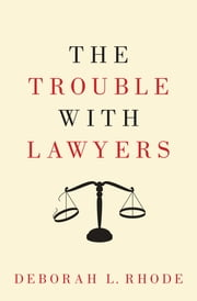 The Trouble with Lawyers ebook by Deborah L. Rhode
