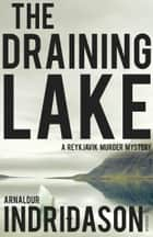 The Draining Lake eBook by Arnaldur Indridason, Bernard Scudder