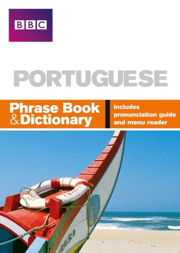 BBC PORTUGUESE PHRASE BOOK & DICTIONARY ebook by Phillippa Goodrich