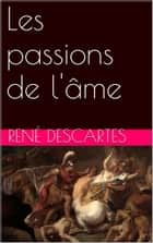 Les passions de l'âme ebook by René Descartes