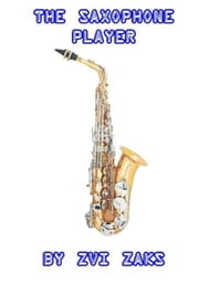 The Saxophone Player ebook by Zvi Zaks