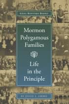 Mormon Polygamous Families: Life in the Principle ebook by Jessie Embry
