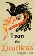 Ivan the Heartless ebook by Megan Derr