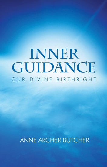 Inner Guidance: Our Divine Birthright ebook by Anne Archer Butcher