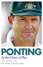Ponting: At the Close of Play ebook by Ricky Ponting