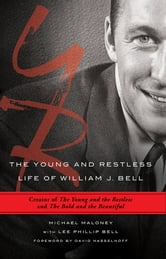 Young and Restless Life of William J. Bell - Creator of The Young and the Restless and The Bold and the Beautiful ebook by Michael Maloney