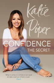Confidence: The Secret ebook by Katie Piper