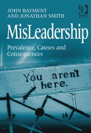 MisLeadership - Prevalence, Causes and Consequences ebook by Dr Jonathan Smith,Mr John Rayment