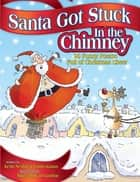 Santa Got Stuck in the Chimney - 20 Funny Poems Full of Christmas Cheer ebook by Kenn Nesbitt, Linda Knaus