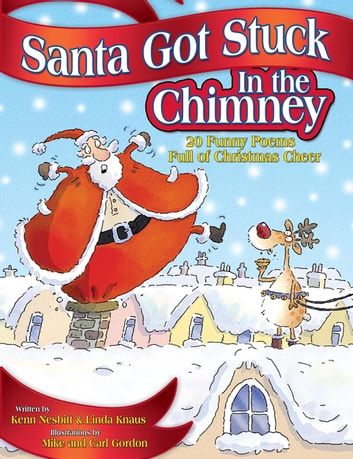 Santa Got Stuck in the Chimney - 20 Funny Poems Full of Christmas Cheer ebook by Kenn Nesbitt,Linda Knaus