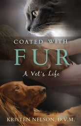 Coated With Fur: A Vet's Life ebook by Kristen Nelson, D.V.M.