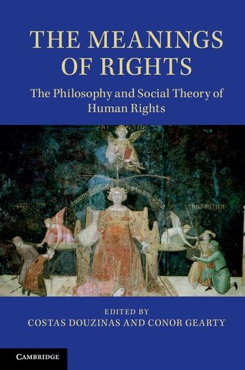 The Meanings of Rights - The Philosophy and Social Theory of Human Rights ebook by