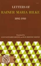 Letters of Rainer Maria Rilke, 1892-1910 ebook by Rainer Maria Rilke,Jane Bannard Greene,M. D. Herter Norton