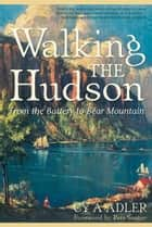 Walking The Hudson: From the Battery to Bear Mountain (Second Edition) ebook by Cy A Adler, Pete Seeger