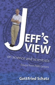 Jeff's View: on Science and Scientists ebook by Schatz, Gottfried