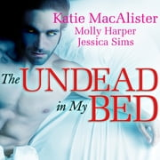 The Undead in My Bed audiobook by Molly Harper, Katie MacAlister, Jessica Sims