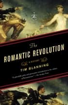 The Romantic Revolution ebook by Tim Blanning