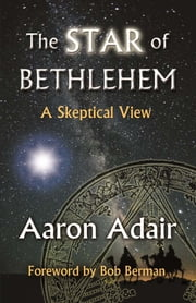 The Star of Bethlehem: A Skeptical View ebook by Aaron Adair, Bob Berman