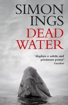 Dead Water ebook by Simon Ings